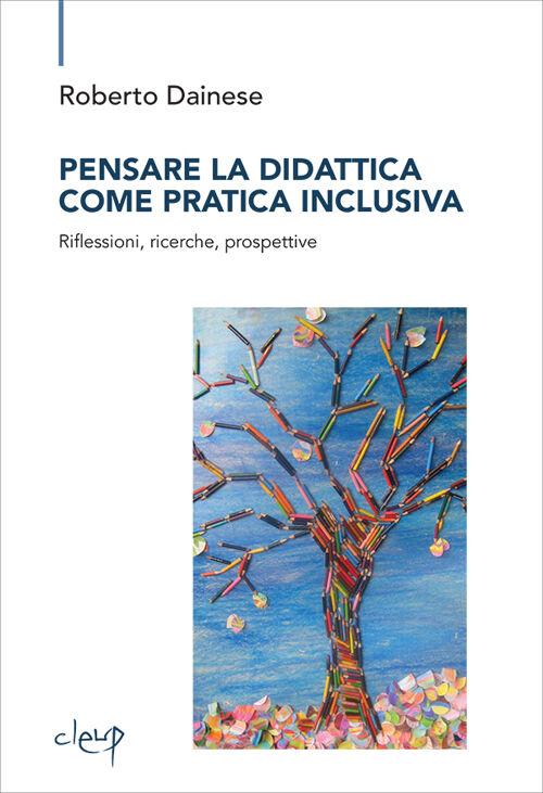 Pensare la didattica come pratica inclusiva. Riflessioni, ricerche, prospettive