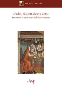 «Fedeli, diligenti, chiari e dotti». Traduttori e traduzioni nel Rinascimento. Atti del Convegno internazionale di studi (Padova, 13-16 ottobre 2015)