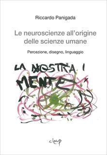 Le neuroscienze allorigine delle scienze umane. Percezione, disegno, linguaggio.pdf