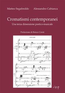 Cromatismi contemporanei. Una terza dimensione poetico-musicale - Matteo Segafreddo,Alessandro Cabianca - copertina