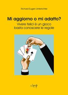 Mi aggiorno o mi adatto? Vivere felici è un gioco, basta conoscere le regole - Richard Eugen Unterrichter - copertina