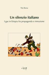 Un silenzio italiano. I gas in Etiopia fra propaganda e rimozione
