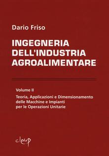 Squillogame.it Ingegneria dell'industria agroalimentare. Vol. 2: Teoria, applicazioni e dimensionamento delle macchine e impianti per le operazioni unitarie. Image