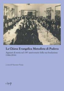 La Chiesa evangelica metodista di Padova. Appunti di storia nel 150° anniversario della sua fondazione
