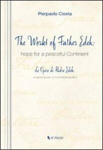 The works of Father Edeh: hope for a peaceful continent. Ediz. italiana e inglese
