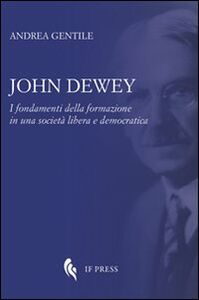 John Dewey. I fondamenti della formazione in una società libera e democratica