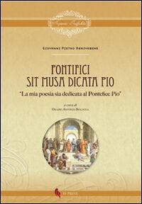 Pontifici sit musa dicata Pio. «La mia poesia sia dedicata al pontefice Pio»