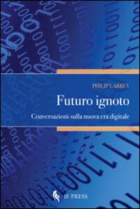 Futuro ignoto. Conversazioni sulla nuova era digitale