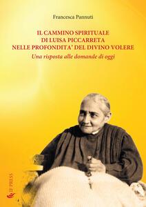 Libro Il cammino spirituale di Luisa Piccarreta nelle profondità del divino volere. Una risposta alle domande di oggi Francesca Pannuti