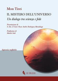 Il mistero dell'universo. Un dialogo tra scienza e fede - Mon Tirei - copertina