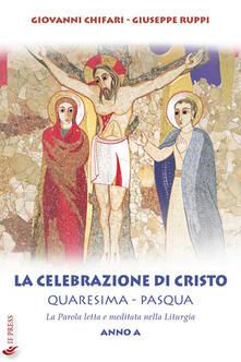 La celebrazione di Cristo. Quaresima e Pasqua. Anno A.pdf