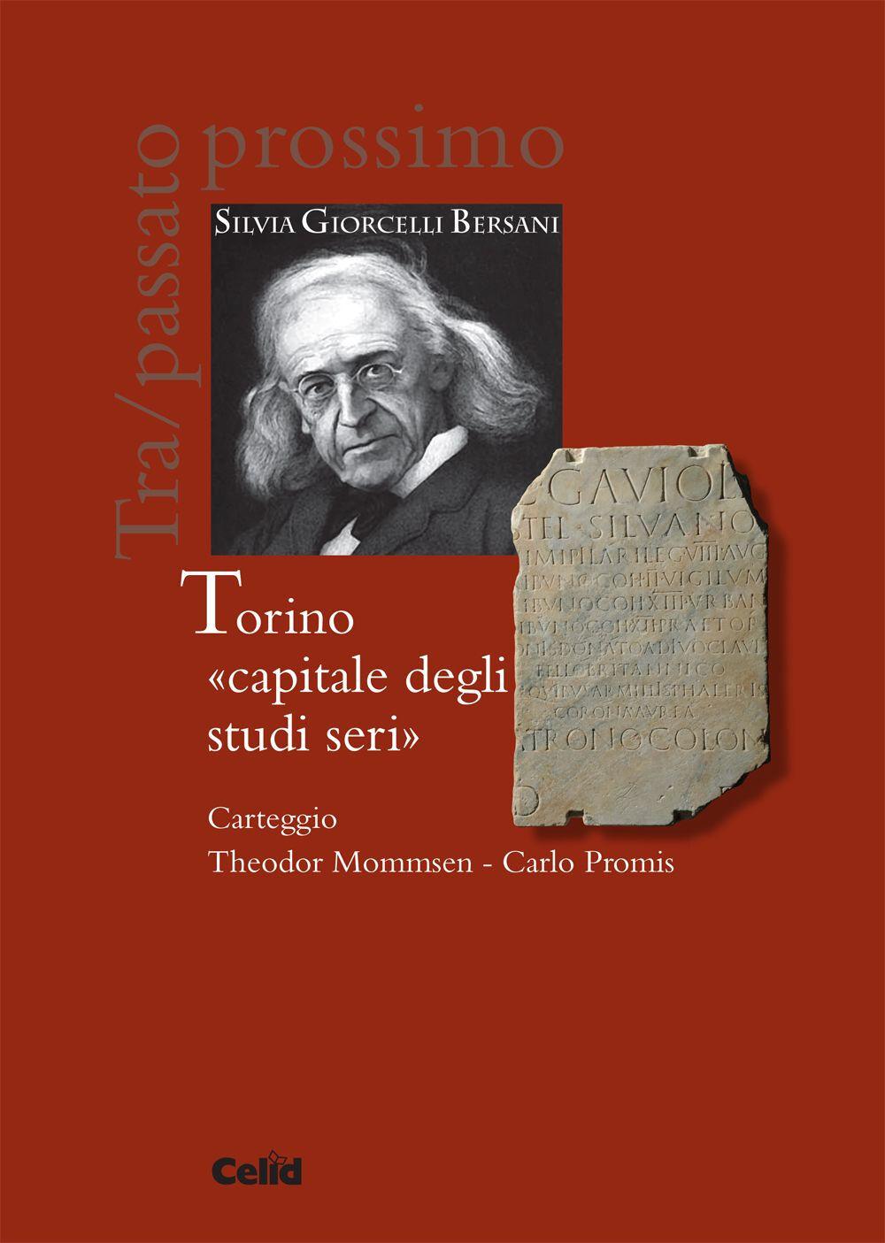 Torino «capitale degli studi seri». Carteggio Theodor Mommsen-Carlo Promis