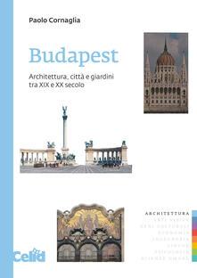 Listadelpopolo.it Budapest. Architettura, città e giardini tra XIX e XX secolo Image