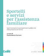 Sportelli e servizi per l'assistenza familiare. Sperimentazioni e prospettive di welfare mix nella provincia di Torino