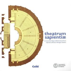 Theatrum sapientiae. La nuova aula magna dell'Università di Torino negli spazi dell'Antico Maneggio Chiablese