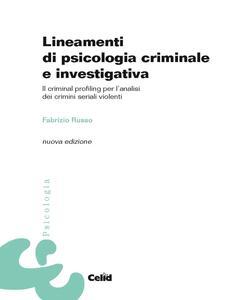 Lineamenti di psicologia criminale e investigativa. Il criminal profiling per l'analisi dei crimini seriali violenti