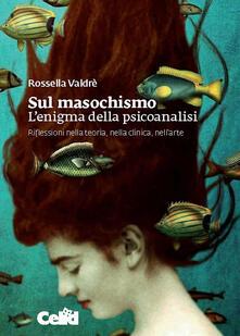 Festivalpatudocanario.es Sul masochismo. L'enigma della psicoanalisi. Riflessioni nella teoria, nella clinica, nell'arte Image