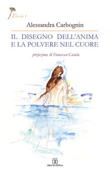 Il disegno dell'anima e la polvere nel cuore - Alessandra Carbognin - copertina
