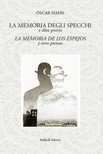 La memoria degli specchi e altre poesie-La memoria de los espejos y otros poemas. Ediz. bilingue