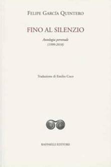 Fino al silenzio. Antologia personale (1999-2018). Ediz. italiana e spagnola - Felipe García Quintero - copertina