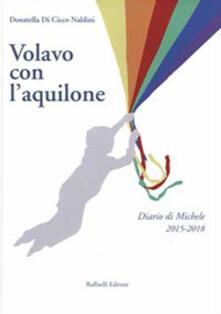 Volavo con l'aquilone. Diario di Michele 2015-2018 - Donatella Di Cicco Naldini - copertina