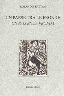 Un país en la fronda-Un paese tra le fronde - Rolando Kattan - copertina