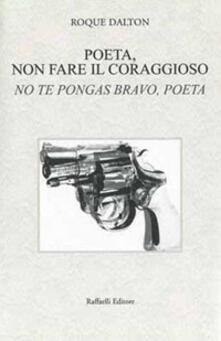 Equilibrifestival.it Poeta, non fare il coraggioso-No te pongas bravo, poeta. Ediz. bilingue Image
