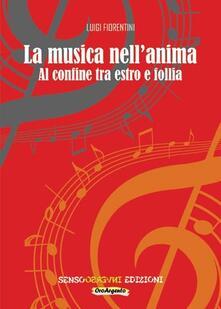 La musica nell'anima. Al confine tra estro e follia - Luigi Fiorentini - copertina