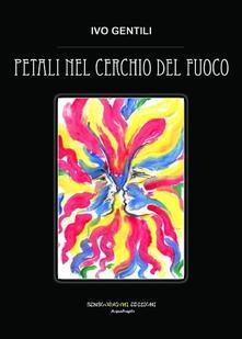Petali nel cerchio del fuoco - Ivo Gentili - copertina