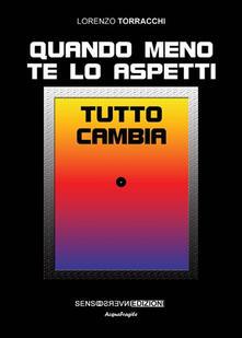 Quando meno te lo aspetti tutto cambia - Lorenzo Torracchi - copertina