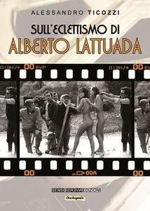 Sull'eclettismo di Alberto Lattuada