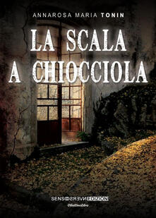 La scala a chiocciola - Annarosa M. Tonin - copertina