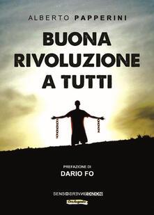 Buona rivoluzione a tutti - Alberto Papperini - copertina