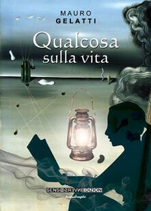 Qualcosa sulla vita - Mauro Gelatti - copertina
