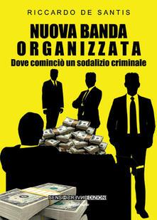 Nuova banda organizzata. Dove cominciò un sodalizio criminale - Riccardo De Santis - copertina