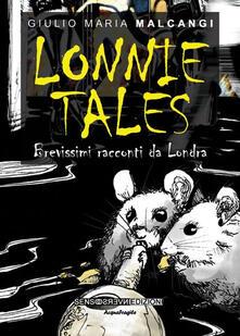Lonnie Tales. Brevissimi racconti da Londra - Giulio M. Malcangi - copertina