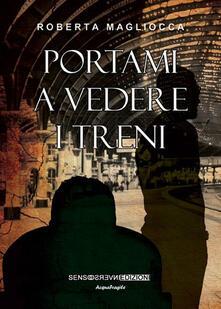 Portami a vedere i treni - Roberta Magliocca - copertina