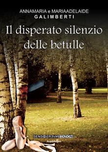 Il disperato silenzio delle betulle - Anna M. Galimberti,Mariaadelaide Galimberti - copertina