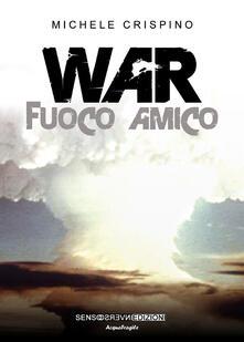 War. Fuoco amico - Michele Crispino - copertina