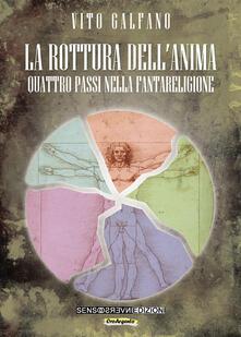La rottura dell'anima. Quattro passi nella fantareligione - Vito Galfano - copertina