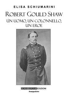 Robert Gould Shaw. Un uomo, un colonnello, un eroe - Elisa Schiumarini - copertina