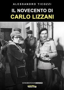 Il Novecento di Carlo Lizzani - Alessandro Ticozzi - copertina