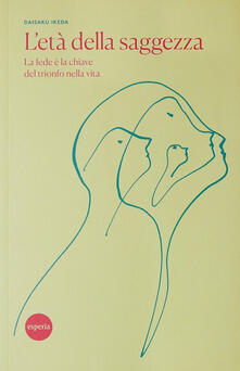 L' età della saggezza. Gli anziani nell'epoca contemporanea - Daisaku Ikeda - copertina