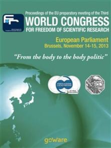Proceedings of the EU preparatory meeting of the third world congress for freedom of scientific research «From the body to the body politic» (2013)