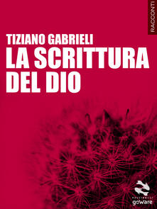 La scrittura del Dio - Tiziano Gabrieli - copertina