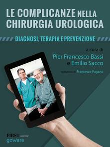 Le complicanze nella chirurgia urologica. Diagnosi, terapia e prevenzione - Pierfrancesco Bassi,Emilio Sacco - copertina