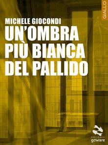 Un' ombra più bianca del pallido - Michele Giocondi - copertina