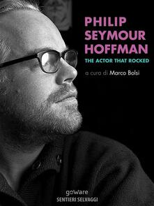 Philip Seymour Hoffman. The actor that rocked - Marco Bolsi - ebook