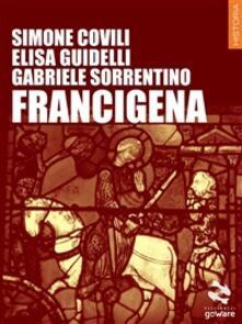 Francigena - Simone Covili,Elisa Guidelli,Gabriele Sorrentino - ebook