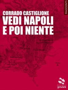 Vedi Napoli e poi niente - Corrado Castiglione - copertina